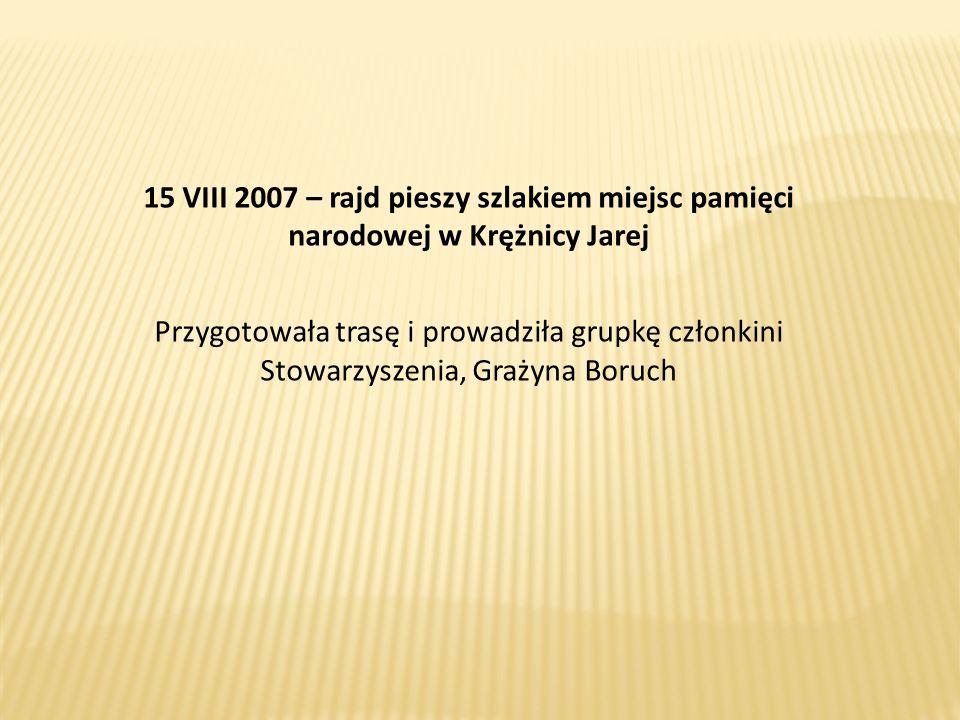 15 VIII 2007 – rajd pieszy szlakiem miejsc pamięci narodowej w Krężnicy Jarej Przygotowała trasę i prowadziła grupkę członkini Stowarzyszenia, Grażyna