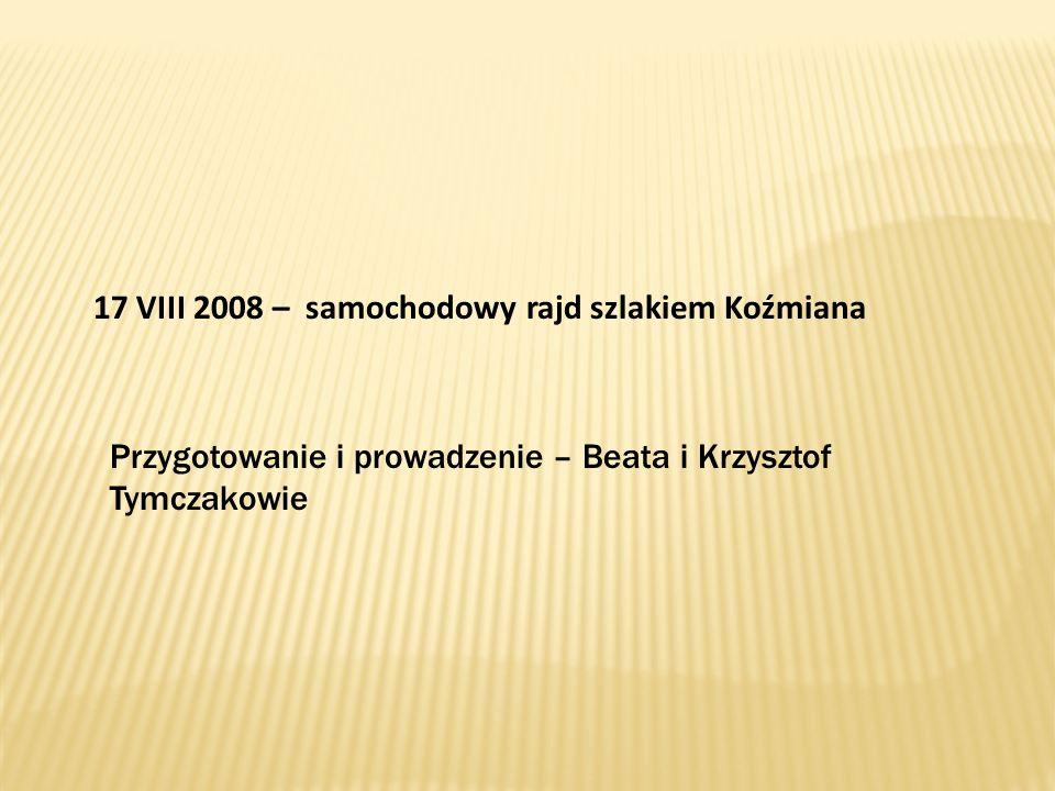 17 VIII 2008 – samochodowy rajd szlakiem Koźmiana Przygotowanie i prowadzenie – Beata i Krzysztof Tymczakowie