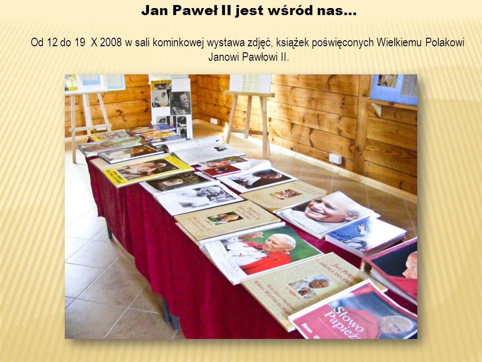 Jan Paweł II jest wśród nas… Od 12 do 19 X 2008 w sali kominkowej wystawa zdjęć, książek poświęconych Wielkiemu Polakowi Janowi Pawłowi II.