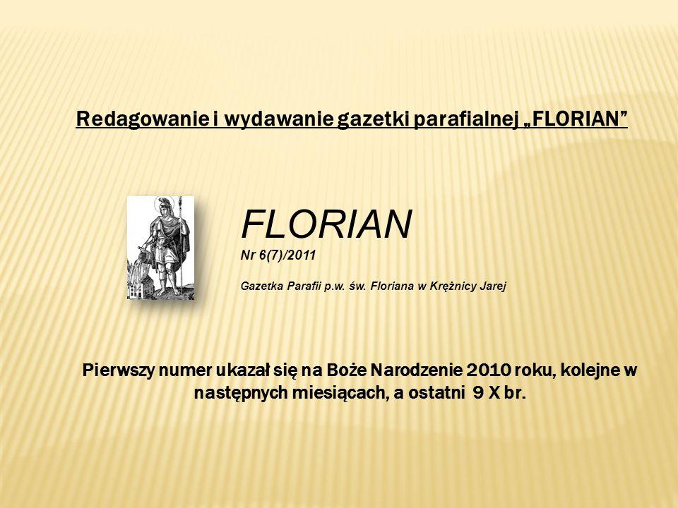 Redagowanie i wydawanie gazetki parafialnej FLORIAN Pierwszy numer ukazał się na Boże Narodzenie 2010 roku, kolejne w następnych miesiącach, a ostatni