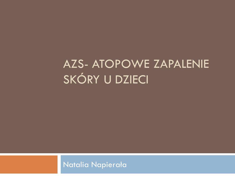 AZS- ATOPOWE ZAPALENIE SKÓRY U DZIECI Natalia Napierała