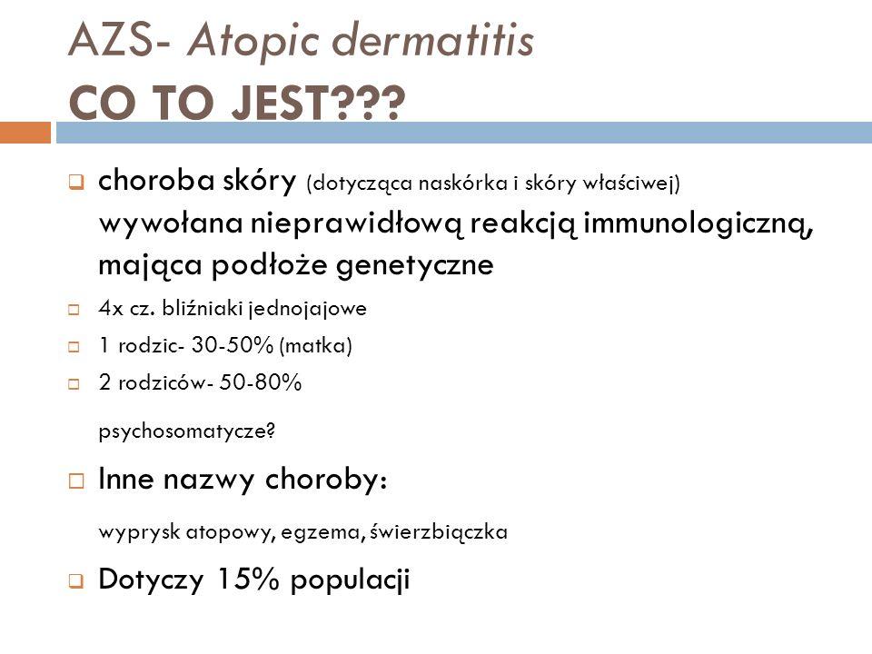 AZS- Atopic dermatitis CO TO JEST??? choroba skóry (dotycząca naskórka i skóry właściwej) wywołana nieprawidłową reakcją immunologiczną, mająca podłoż