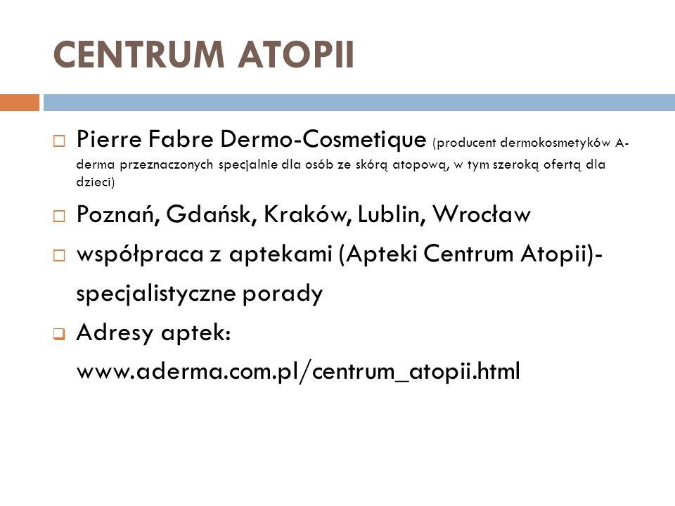 CENTRUM ATOPII Pierre Fabre Dermo-Cosmetique (producent dermokosmetyków A- derma przeznaczonych specjalnie dla osób ze skórą atopową, w tym szeroką of