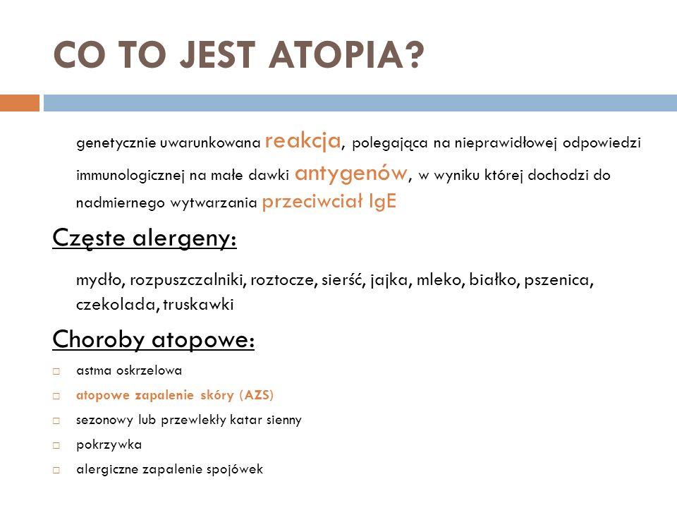 CO TO JEST ATOPIA? genetycznie uwarunkowana reakcja, polegająca na nieprawidłowej odpowiedzi immunologicznej na małe dawki antygenów, w wyniku której