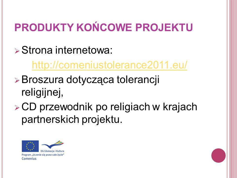 PRODUKTY KOŃCOWE PROJEKTU Strona internetowa: http://comeniustolerance2011.eu/ Broszura dotycząca tolerancji religijnej, CD przewodnik po religiach w