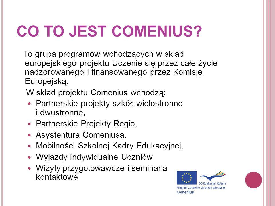 CO TO JEST COMENIUS? To grupa programów wchodzących w skład europejskiego projektu Uczenie się przez całe życie nadzorowanego i finansowanego przez Ko