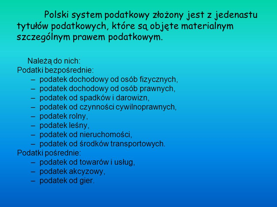Polski system podatkowy złożony jest z jedenastu tytułów podatkowych, które są objęte materialnym szczególnym prawem podatkowym. Należą do nich: Podat