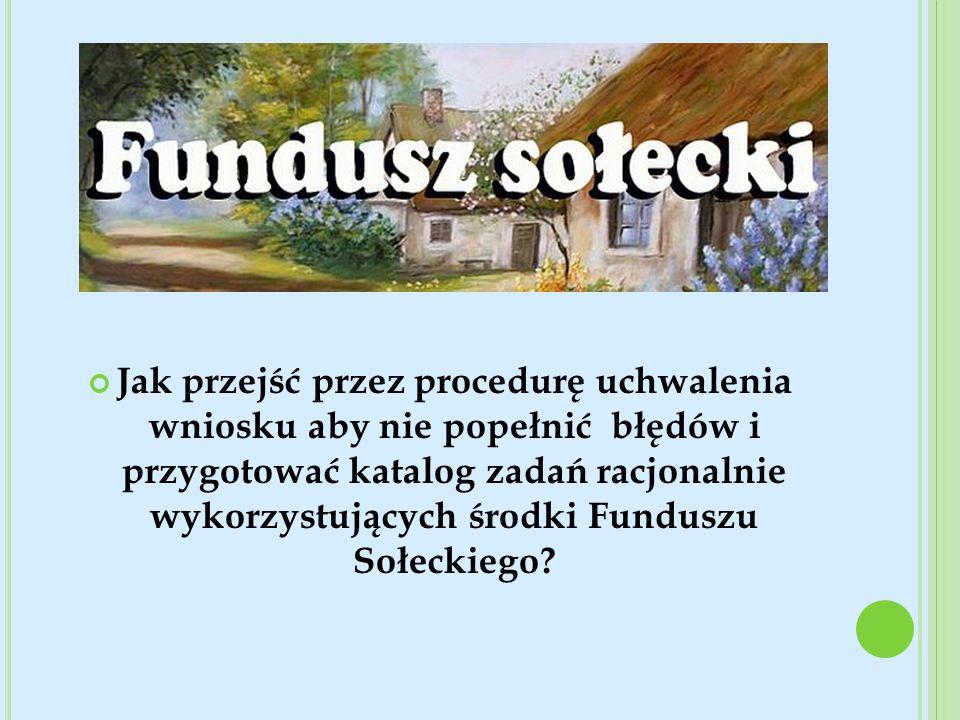 Jak przejść przez procedurę uchwalenia wniosku aby nie popełnić błędów i przygotować katalog zadań racjonalnie wykorzystujących środki Funduszu Sołeck