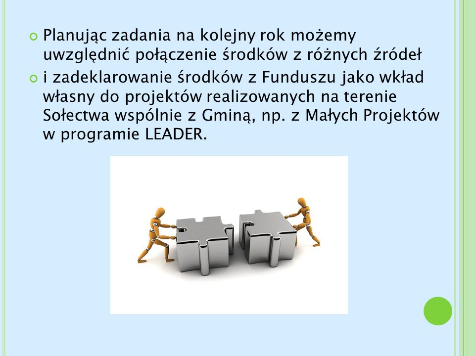 Planując zadania na kolejny rok możemy uwzględnić połączenie środków z różnych źródeł i zadeklarowanie środków z Funduszu jako wkład własny do projekt