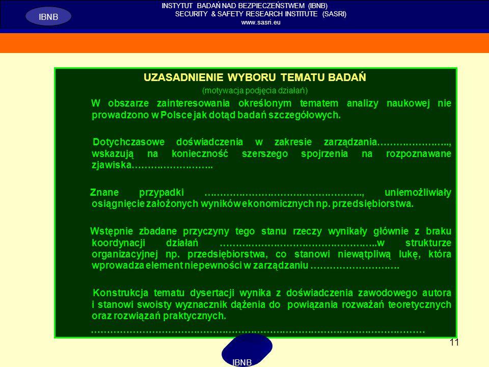 11 INSTYTUT BADAŃ NAD BEZPIECZEŃSTWEM (IBNB) SECURITY & SAFETY RESEARCH INSTITUTE (SASRI) www.sasri.eu IBNB UZASADNIENIE WYBORU TEMATU BADAŃ (motywacj