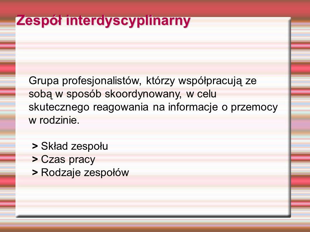 Zespół interdyscyplinarny Grupa profesjonalistów, którzy współpracują ze sobą w sposób skoordynowany, w celu skutecznego reagowania na informacje o pr
