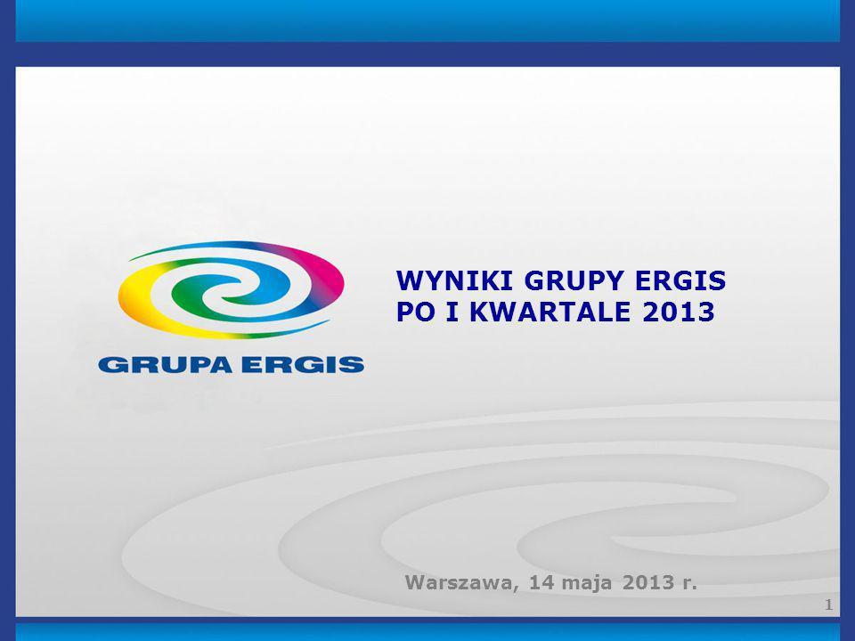 1 WYNIKI GRUPY ERGIS PO I KWARTALE 2013 Warszawa, 14 maja 2013 r.