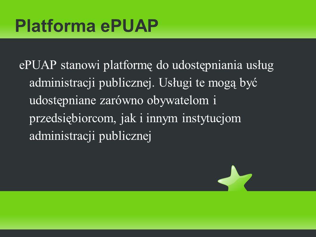Platforma ePUAP ePUAP stanowi platformę do udostępniania usług administracji publicznej. Usługi te mogą być udostępniane zarówno obywatelom i przedsię