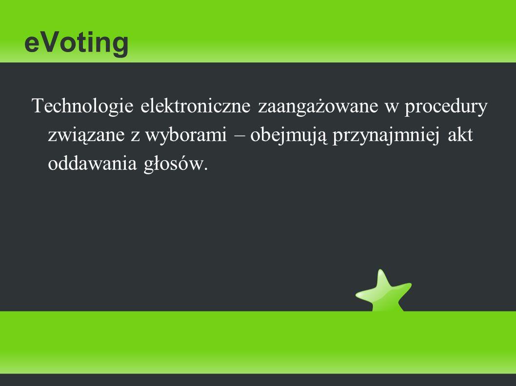 eVoting Technologie elektroniczne zaangażowane w procedury związane z wyborami – obejmują przynajmniej akt oddawania głosów.