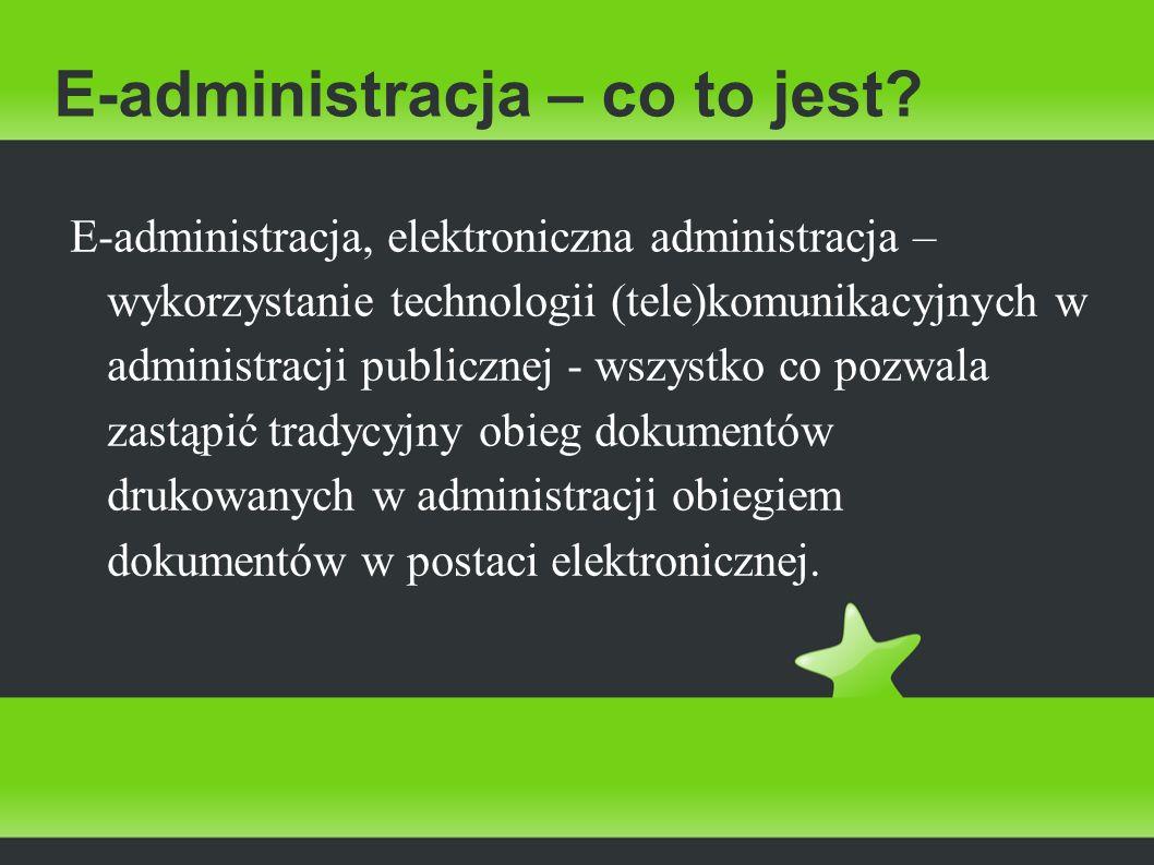 E-administracja – co to jest? E-administracja, elektroniczna administracja – wykorzystanie technologii (tele)komunikacyjnych w administracji publiczne