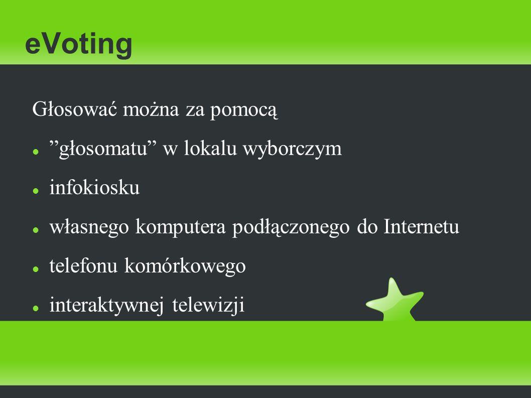 eVoting Głosować można za pomocą głosomatu w lokalu wyborczym infokiosku własnego komputera podłączonego do Internetu telefonu komórkowego interaktywn