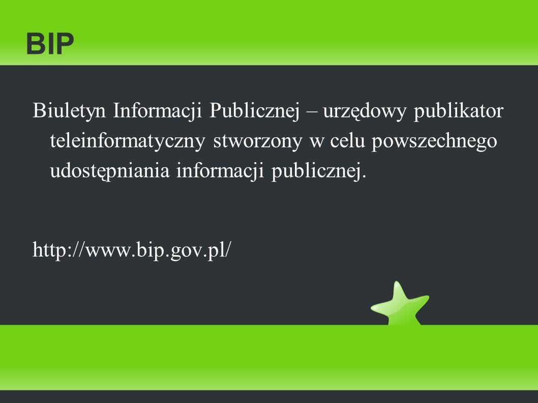 BIP Biuletyn Informacji Publicznej – urzędowy publikator teleinformatyczny stworzony w celu powszechnego udostępniania informacji publicznej. http://w