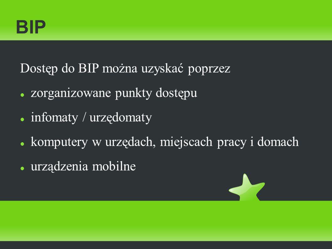 BIP Dostęp do BIP można uzyskać poprzez zorganizowane punkty dostępu infomaty / urzędomaty komputery w urzędach, miejscach pracy i domach urządzenia m