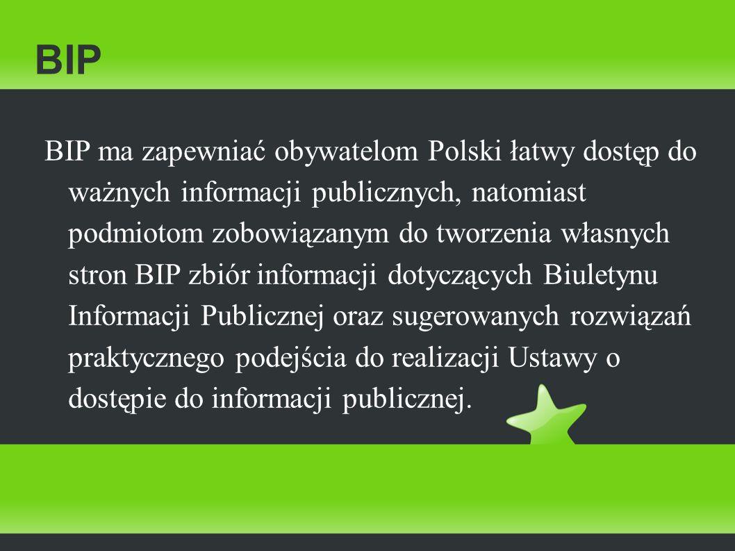 BIP BIP ma zapewniać obywatelom Polski łatwy dostęp do ważnych informacji publicznych, natomiast podmiotom zobowiązanym do tworzenia własnych stron BI