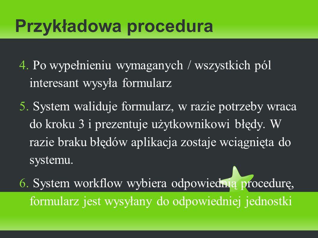 Przykładowa procedura 4. Po wypełnieniu wymaganych / wszystkich pól interesant wysyła formularz 5. System waliduje formularz, w razie potrzeby wraca d