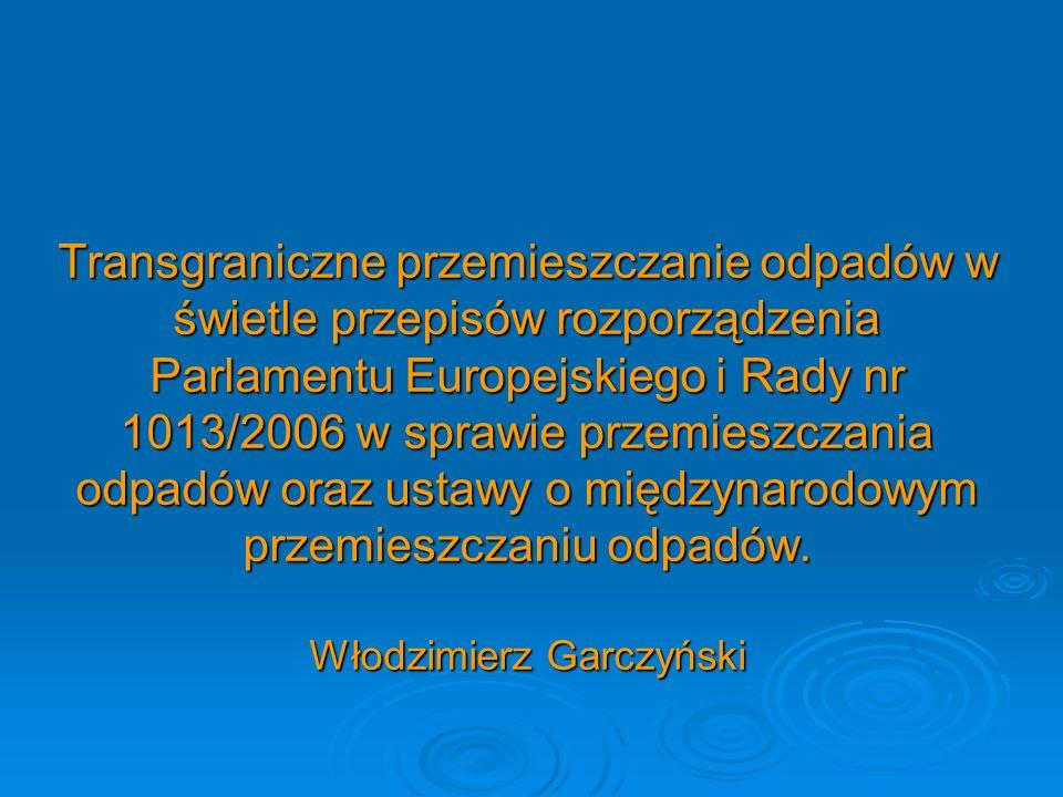 Transgraniczne przemieszczanie odpadów w świetle przepisów rozporządzenia Parlamentu Europejskiego i Rady nr 1013/2006 w sprawie przemieszczania odpadów oraz ustawy o międzynarodowym przemieszczaniu odpadów.