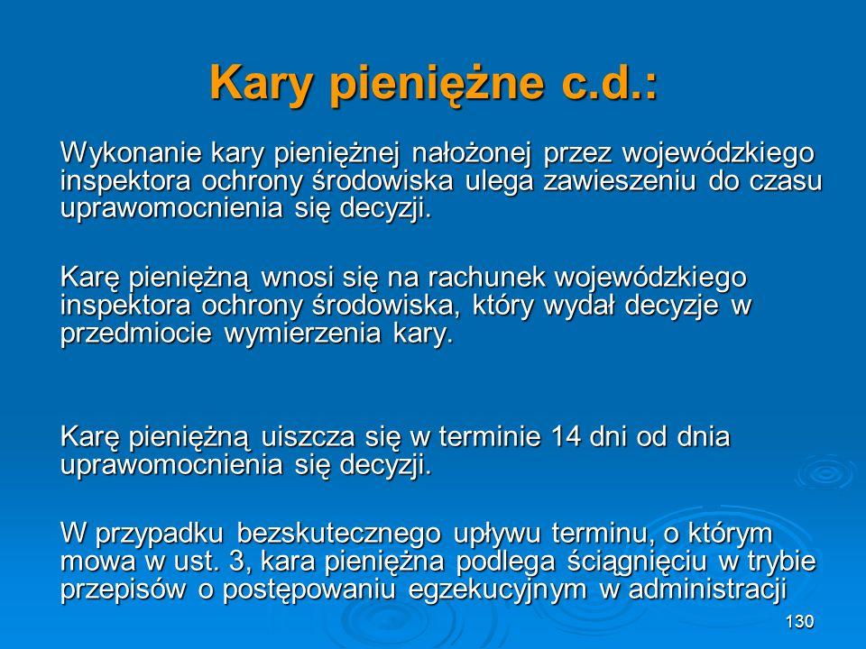 Kary pieniężne c.d.: Wykonanie kary pieniężnej nałożonej przez wojewódzkiego inspektora ochrony środowiska ulega zawieszeniu do czasu uprawomocnienia się decyzji.
