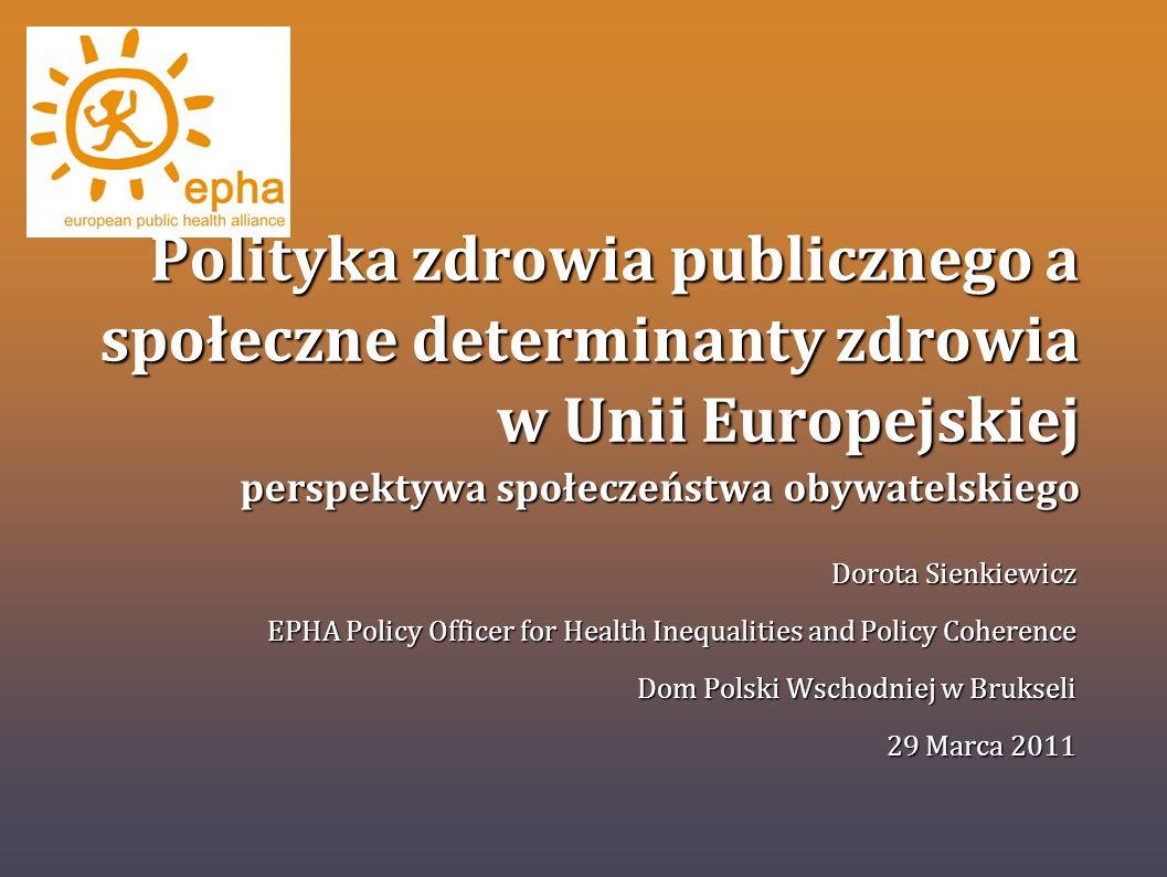 Polityka zdrowia publicznego a społeczne determinanty zdrowia w Unii Europejskiej perspektywa społeczeństwa obywatelskiego Dorota Sienkiewicz EPHA Pol