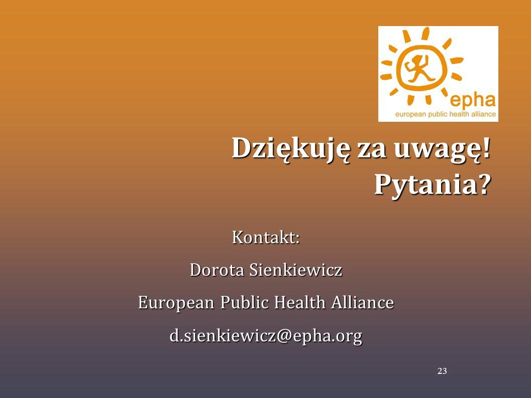 Dziękuję za uwagę! Pytania? Kontakt: Dorota Sienkiewicz European Public Health Alliance d.sienkiewicz@epha.org 23