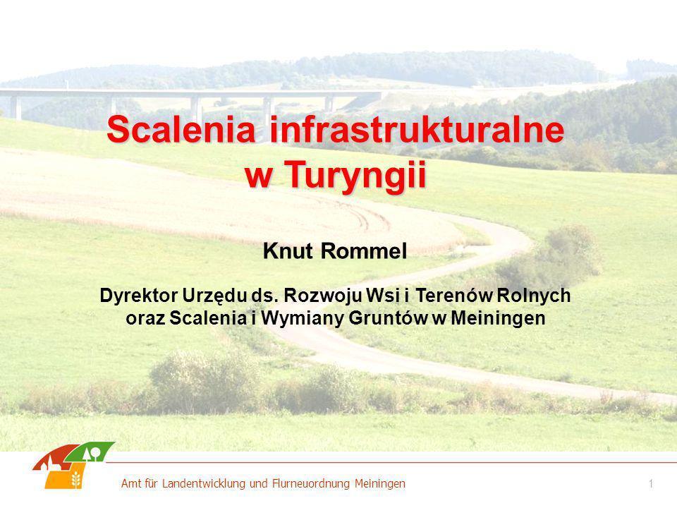1 Amt für Landentwicklung und Flurneuordnung Meiningen Scalenia infrastrukturalne w Turyngii Knut Rommel Dyrektor Urzędu ds. Rozwoju Wsi i Terenów Rol