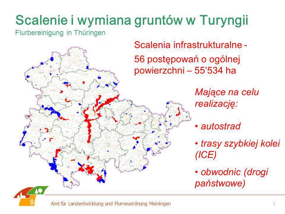 5 Amt für Landentwicklung und Flurneuordnung Meiningen Scalenia infrastrukturalne - 56 postępowań o ogólnej powierzchni – 55534 ha Mające na celu real
