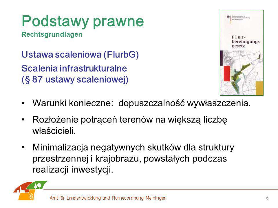 6 Amt für Landentwicklung und Flurneuordnung Meiningen Ustawa scaleniowa (FlurbG) Scalenia infrastrukturalne (§ 87 ustawy scaleniowej) Warunki koniecz