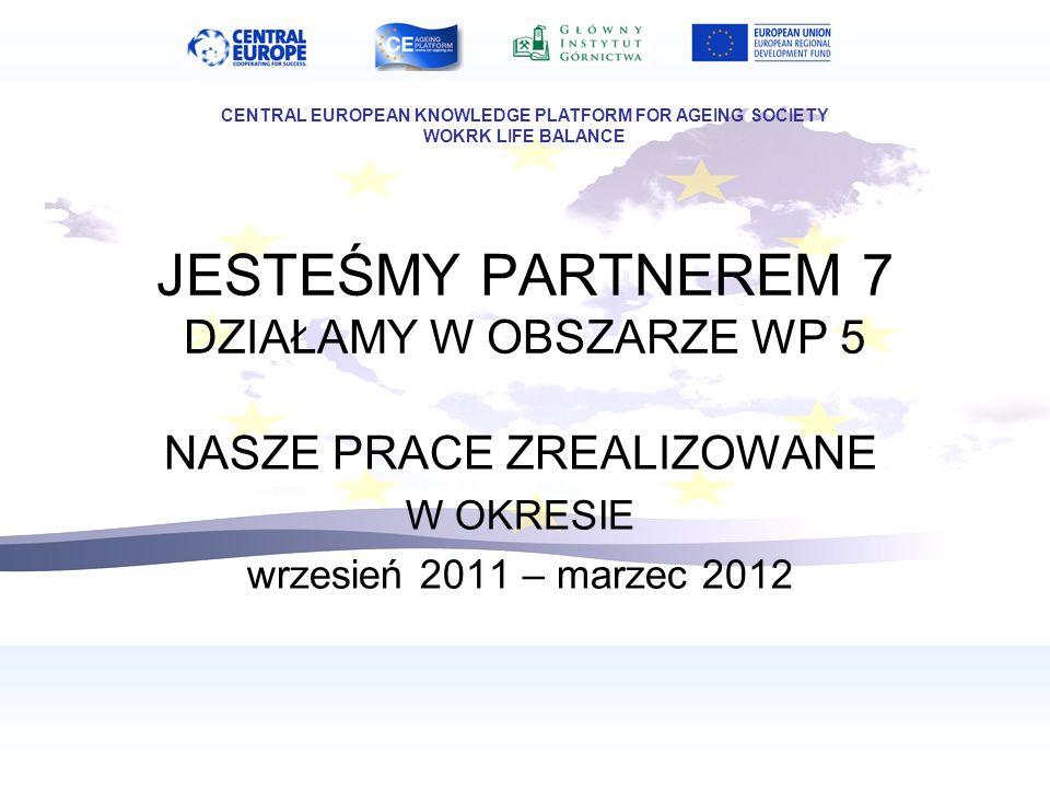 JESTEŚMY PARTNEREM 7 DZIAŁAMY W OBSZARZE WP 5 NASZE PRACE ZREALIZOWANE W OKRESIE wrzesień 2011 – marzec 2012 CENTRAL EUROPEAN KNOWLEDGE PLATFORM FOR A
