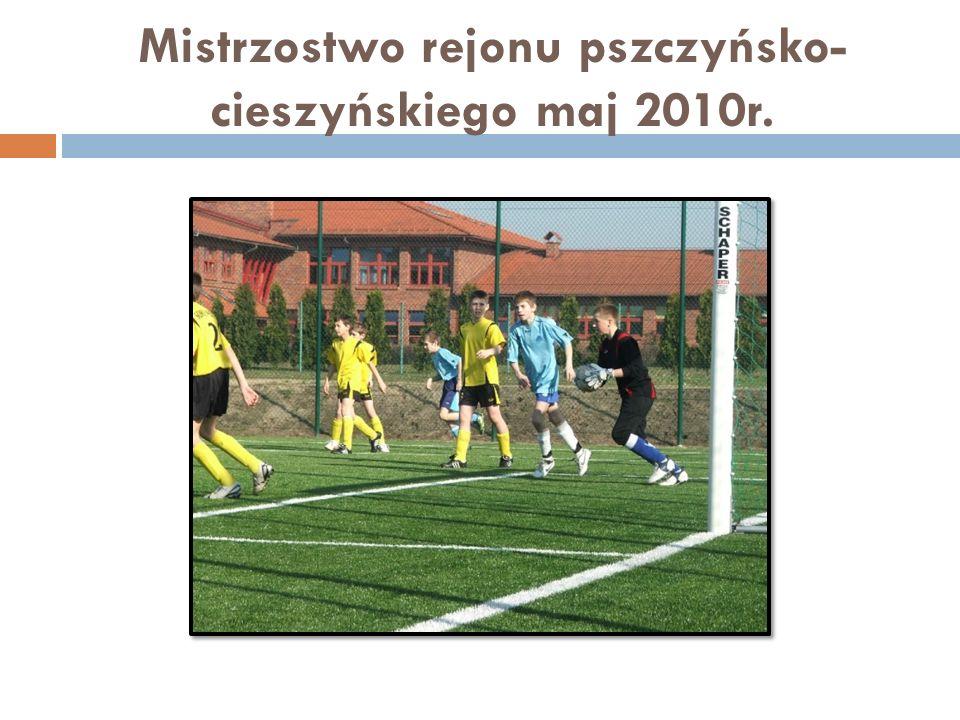 Mistrzostwo rejonu pszczyńsko- cieszyńskiego maj 2010r.