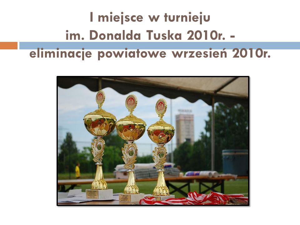 I miejsce w turnieju im. Donalda Tuska 2010r. - eliminacje powiatowe wrzesień 2010r.