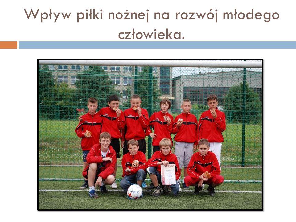 Wpływ piłki nożnej na rozwój młodego człowieka.
