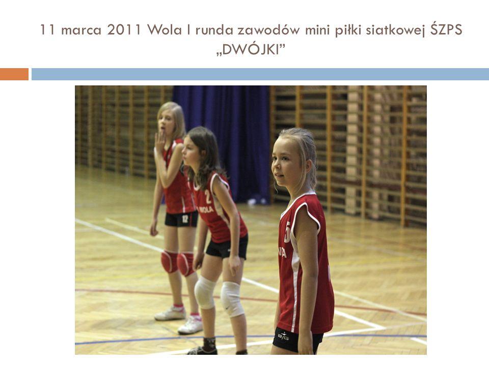 11 marca 2011 Wola I runda zawodów mini piłki siatkowej ŚZPS DWÓJKI