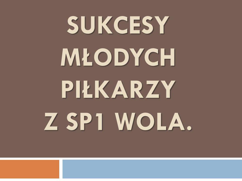 SUKCESY MŁODYCH PIŁKARZY Z SP1 WOLA.