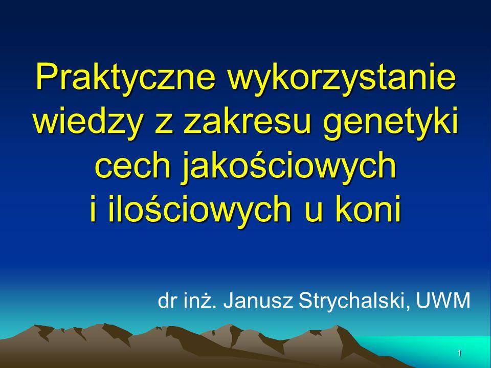 1 Praktyczne wykorzystanie wiedzy z zakresu genetyki cech jakościowych i ilościowych u koni dr inż. Janusz Strychalski, UWM