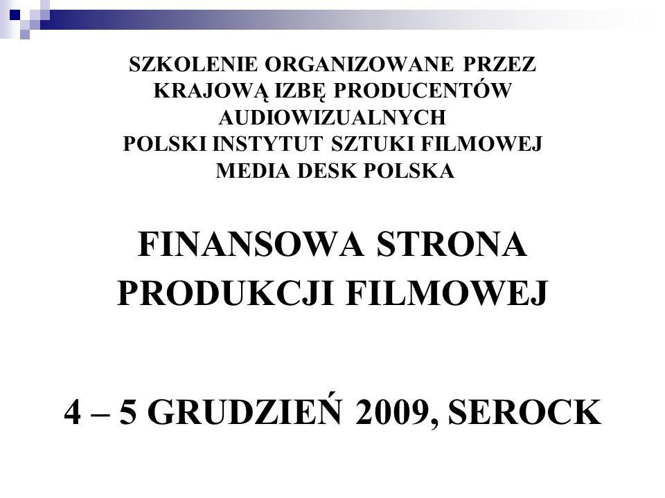 SZKOLENIE ORGANIZOWANE PRZEZ KRAJOWĄ IZBĘ PRODUCENTÓW AUDIOWIZUALNYCH POLSKI INSTYTUT SZTUKI FILMOWEJ MEDIA DESK POLSKA FINANSOWA STRONA PRODUKCJI FIL