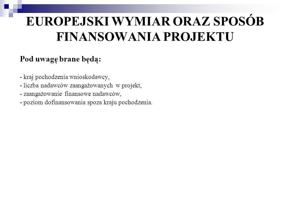 EUROPEJSKI WYMIAR ORAZ SPOSÓB FINANSOWANIA PROJEKTU Pod uwagę brane będą: - kraj pochodzenia wnioskodawcy, - liczba nadawców zaangażowanych w projekt,