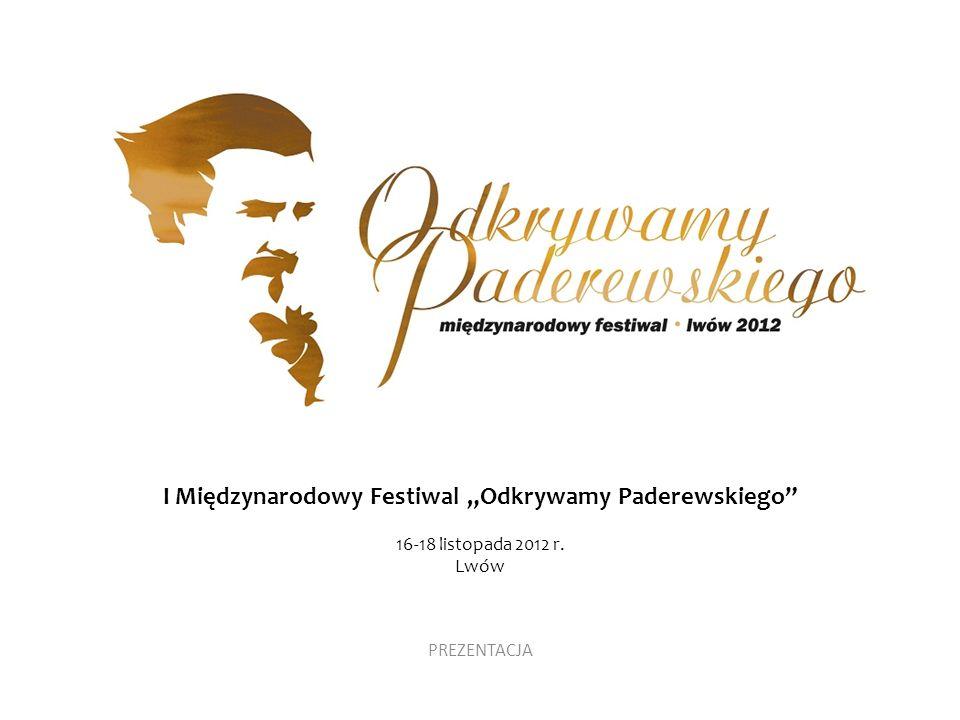 I Międzynarodowy Festiwal Odkrywamy Paderewskiego 16-18 listopada 2012 r. Lwów PREZENTACJA