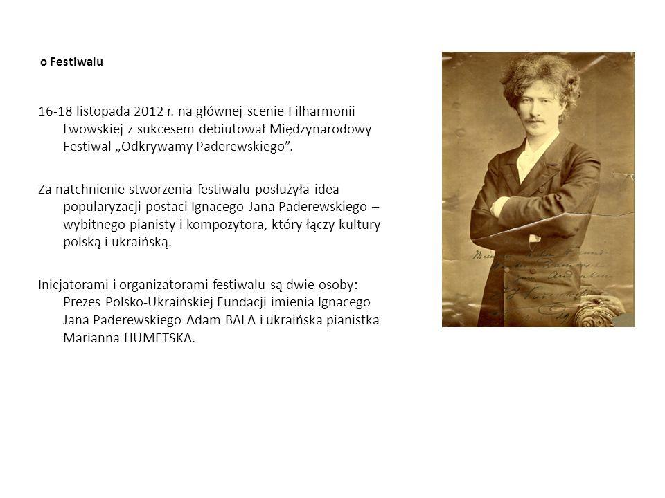 o Festiwalu 16-18 listopada 2012 r. na głównej scenie Filharmonii Lwowskiej z sukcesem debiutował Międzynarodowy Festiwal Odkrywamy Paderewskiego. Za