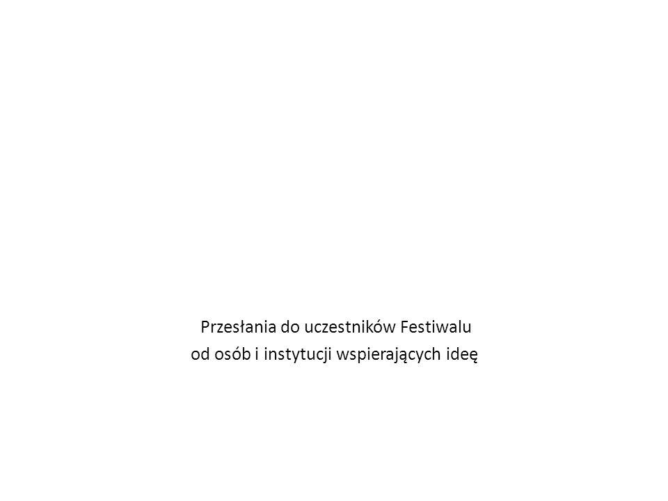 Przesłania do uczestników Festiwalu od osób i instytucji wspierających ideę