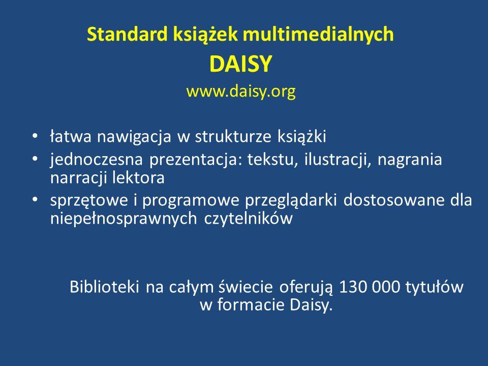 Standard książek multimedialnych DAISY www.daisy.org łatwa nawigacja w strukturze książki jednoczesna prezentacja: tekstu, ilustracji, nagrania narrac