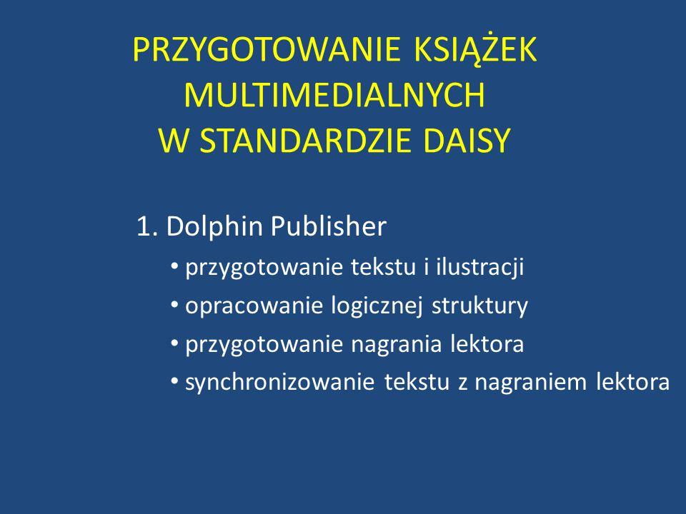 PRZYGOTOWANIE KSIĄŻEK MULTIMEDIALNYCH W STANDARDZIE DAISY 1. Dolphin Publisher przygotowanie tekstu i ilustracji opracowanie logicznej struktury przyg