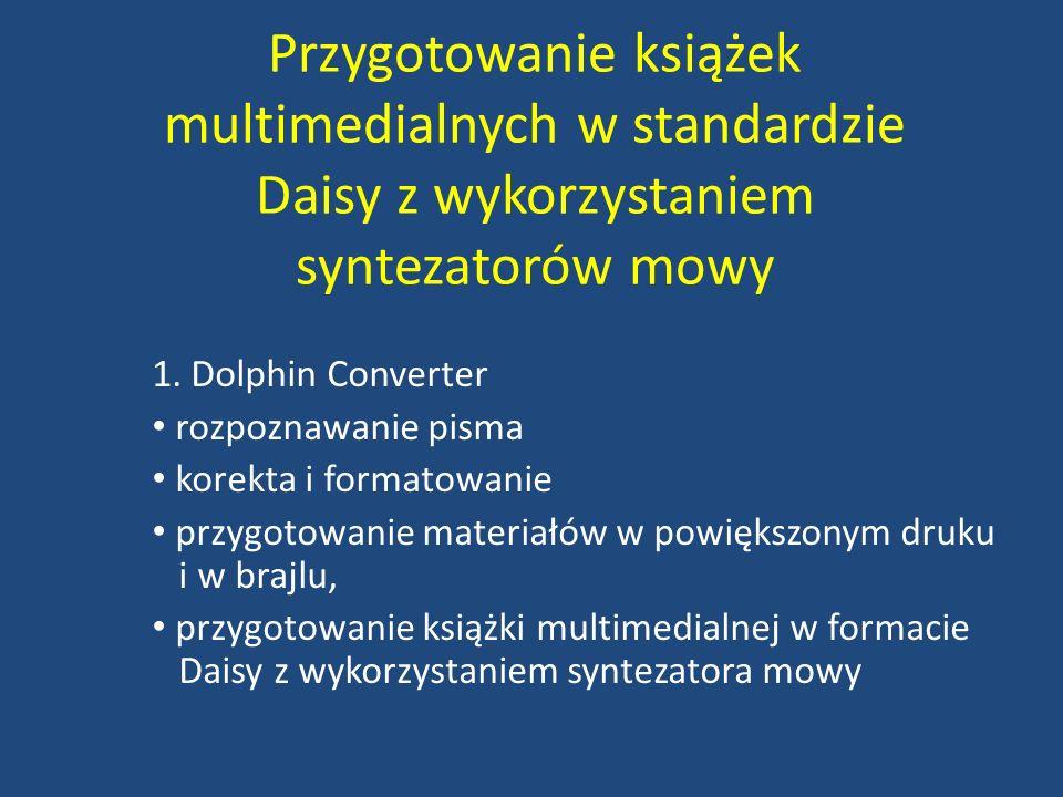 Przygotowanie książek multimedialnych w standardzie Daisy z wykorzystaniem syntezatorów mowy 1. Dolphin Converter rozpoznawanie pisma korekta i format