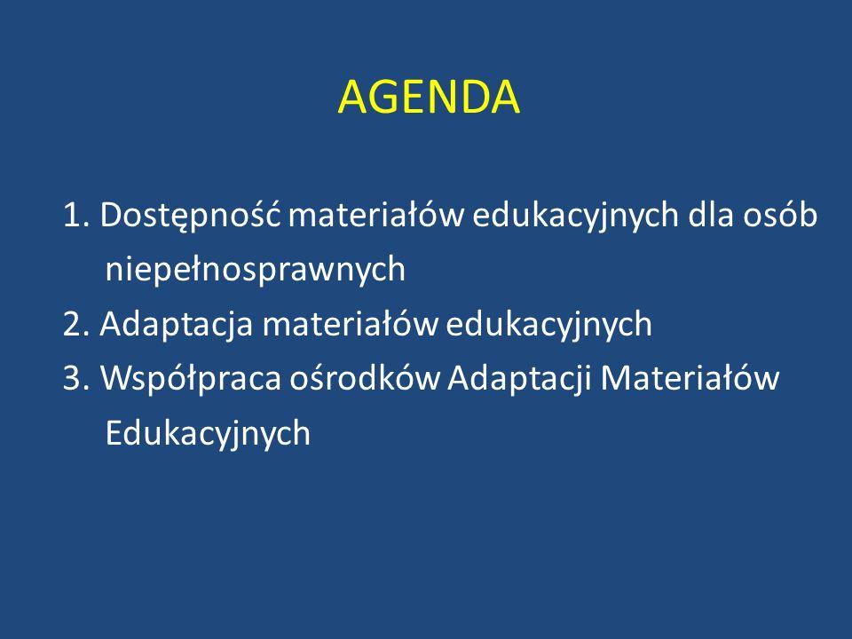 AGENDA 1. Dostępność materiałów edukacyjnych dla osób niepełnosprawnych 2. Adaptacja materiałów edukacyjnych 3. Współpraca ośrodków Adaptacji Materiał