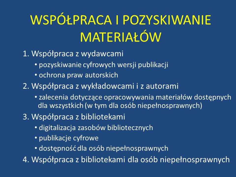 WSPÓŁPRACA I POZYSKIWANIE MATERIAŁÓW 1. Współpraca z wydawcami pozyskiwanie cyfrowych wersji publikacji ochrona praw autorskich 2. Współpraca z wykład