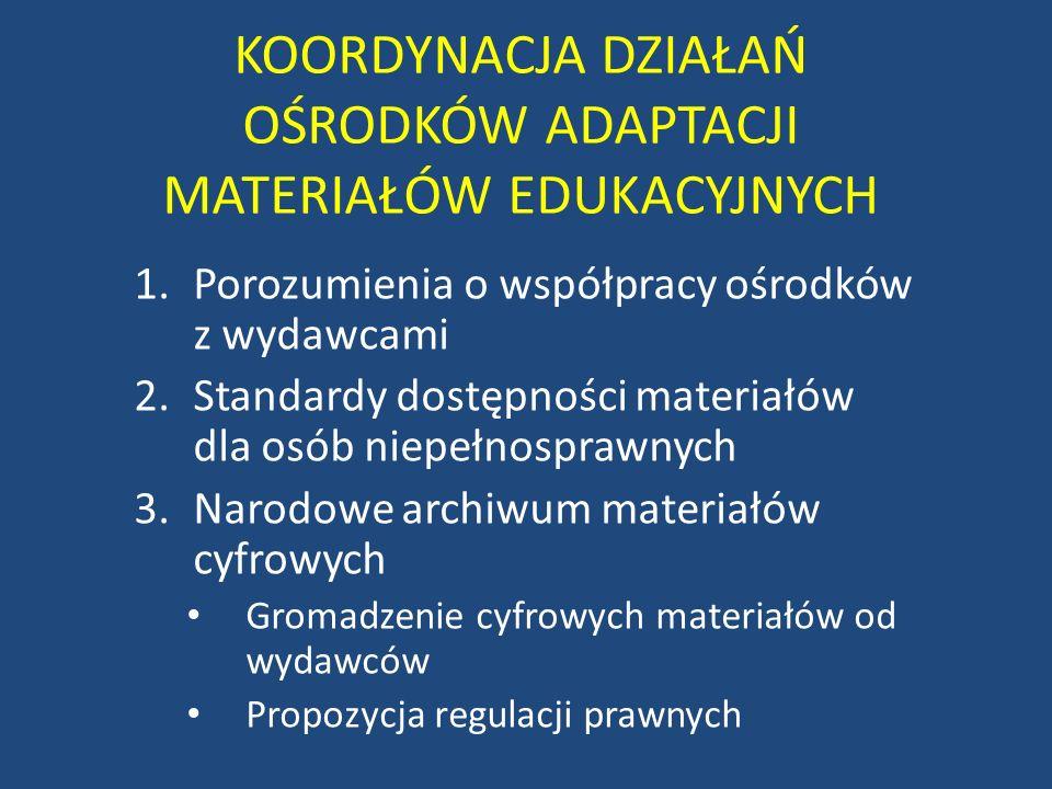 KOORDYNACJA DZIAŁAŃ OŚRODKÓW ADAPTACJI MATERIAŁÓW EDUKACYJNYCH 1.Porozumienia o współpracy ośrodków z wydawcami 2.Standardy dostępności materiałów dla