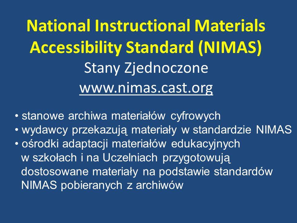 National Instructional Materials Accessibility Standard (NIMAS) Stany Zjednoczone www.nimas.cast.org www.nimas.cast.org stanowe archiwa materiałów cyf